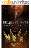 Deadly Secrets Consequences- Taria Part 2 Book 4: Brothers that Bite (Deadly Secrets Brothers That Bite)