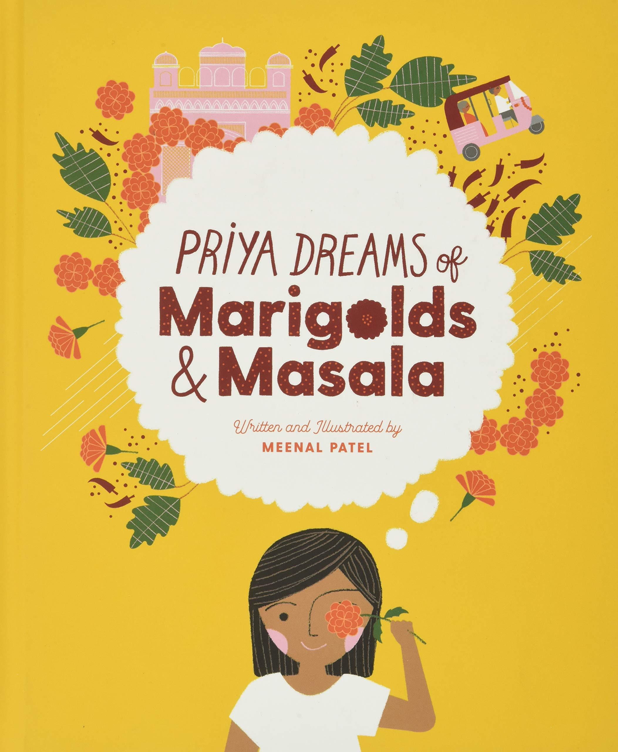 Priya Dreams of Marigolds & Masala: Meenal Patel: 9781643439556: Amazon.com: Books