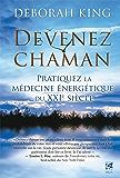 Devenez chaman : Pratiquez la médecine énergétique du XXIe siècle