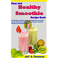 Easy and Healthy Smoothie Recipe Book: The healthy smoothie recipes for Weight loss, increased energy, Detoxify, Cleansing,  Organic & Detox Smoothie Recipes with Nutrition Benefits. (English Edition)