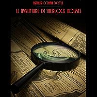 Le Avventure di Sherlock Holmes (GRANDI OPERE DI CRIMINALITÀ E MISTERO Vol. 18) (Italian Edition)