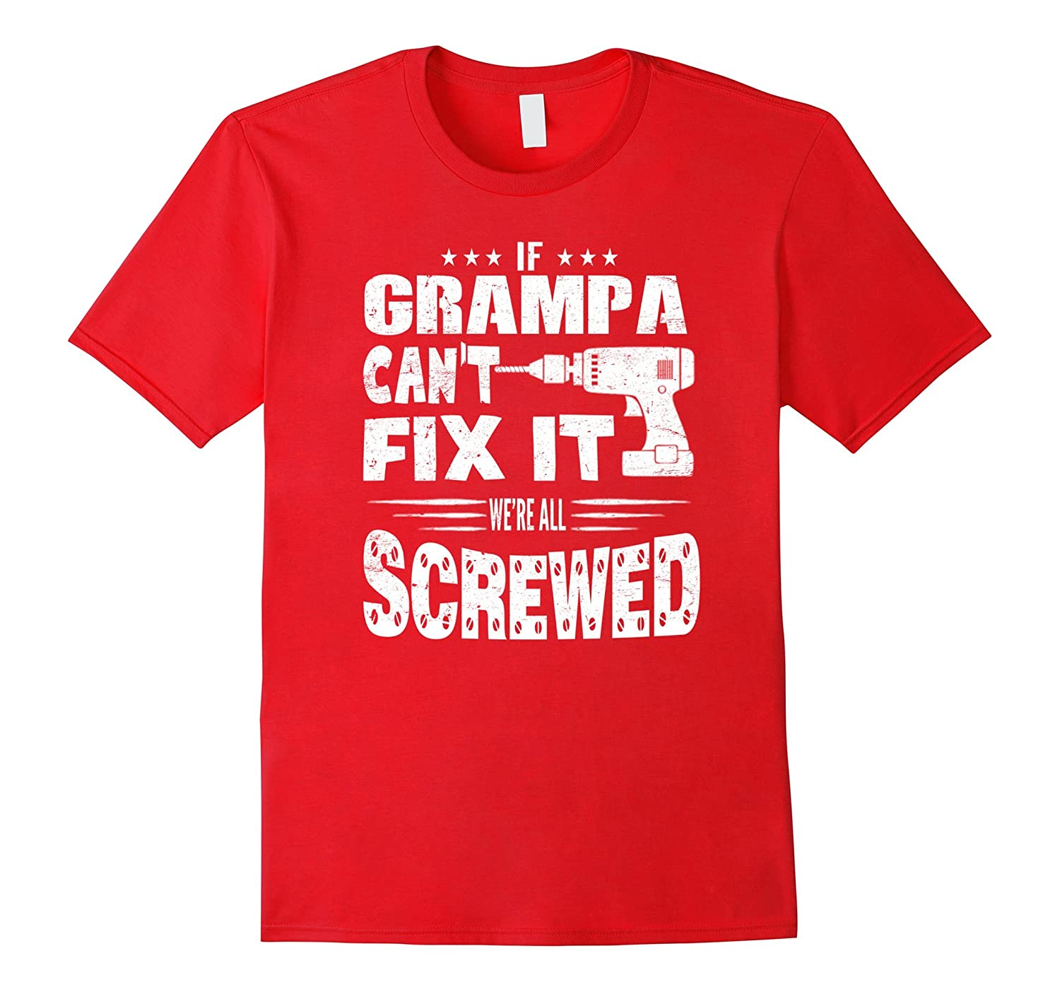 Mens If GRAMPA Can't Fix It We're All Screwed Funny Tee Shirt