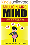 Millionaire Mind - How to Budget (The Millionaire Mind Saga Book 1)