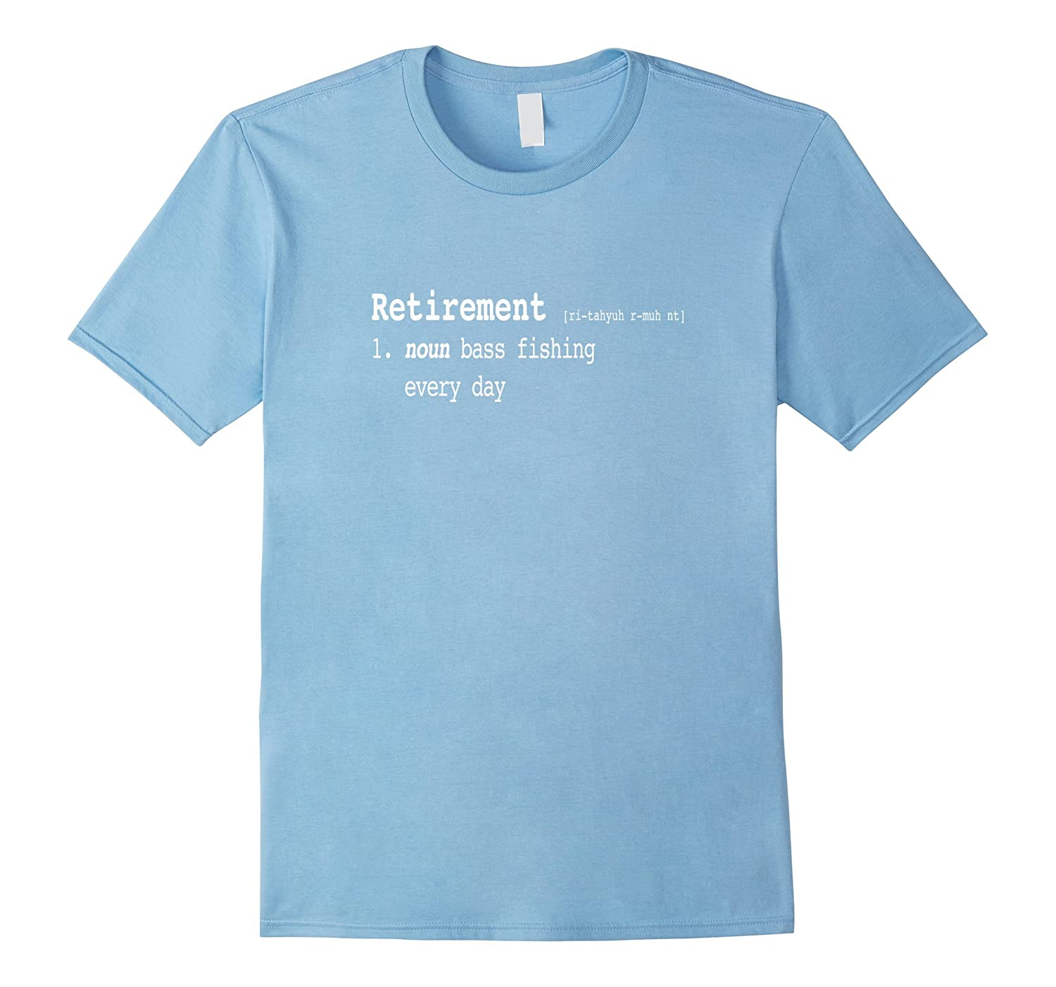 Bass Fishing Every Day Retirement T Shirt Funny Definition