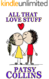 All That Love Stuff: A collection of 24 romantic short stories
