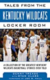 Tales from the Kentucky Wildcats Locker Room: A Collection of the Greatest Wildcat Stories Ever Told (Tales from the Team)