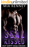 SEAL Kissed: A Navy SEAL Military Romance (Hot Dirty SEALS Book 1)