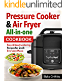 Pressure Cooker & Air Fryer All-in-one cookbook: Easy & Mouthwatering Recipes for Quick Everyday Meals