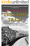 The Gold Train: The Destruction of the Jews and the Second World War's Most Terrible Robbery