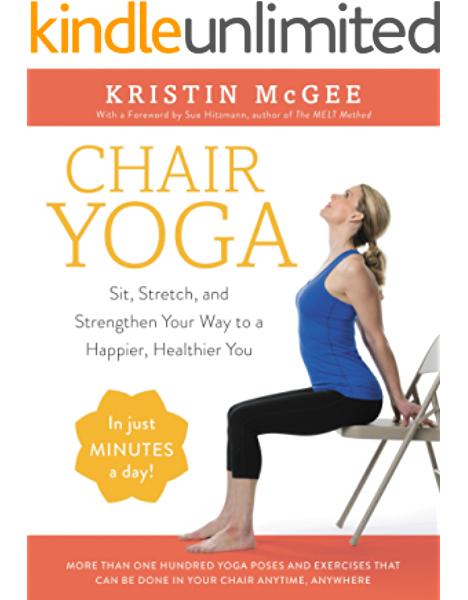 Amazon Com Chair Yoga Sit Stretch And Strengthen Your Way To A Happier Healthier You Ebook Mcgee Kristin Kindle Store