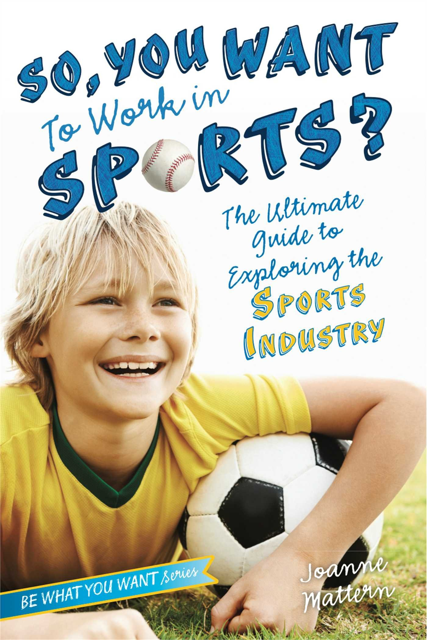 So you want to work in sports the ultimate guide to exploring the the ultimate guide to exploring the sports industry be what you want joanne mattern 9781582704487 amazon books fandeluxe Image collections