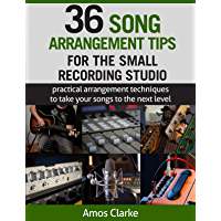 36 Song Arrangement Tips for the Small Recording Studio: Practical Arrangement Tips to Take Your Songs to the Next Level book cover