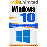 Windows 10: The Complete User Guide to Learn Windows 10 from Beginner to Expert (Windows 10 Manual Book 1)
