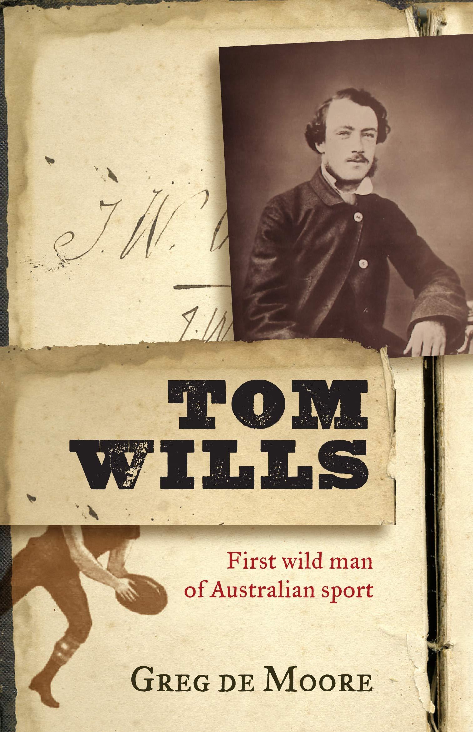 Tom Wills  First Wild Man Of Australian Sport