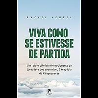 Viva como se estivesse de partida – Um relato otimista e emocionante do jornalista que sobreviveu à tragédia da Chapecoense