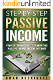PASSIVE INCOME: Step by Step Passive Income - Your Detailed Guide to Generating Passive Income Off the Internet: Includes FREE Bonus (Passive Income Ideas, ... Online Business Ideas, Online Startups)