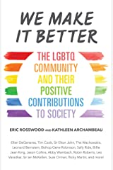 We Make It Better: The LGBTQ Community and Their Positive Contributions to Society (Gender Identity Book for Teens, Gay Rights, Transgender, for Readers of Nonbinary) Kindle Edition