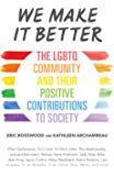 We Make It Better: The LGBTQ Community and Their Positive Contributions to Society (Gender Identity Book for Teens, Gay Rights, Transgender, for Readers of Nonbinary)