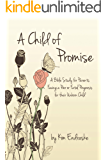 A Child of Promise: A Bible Study for Parents Facing a Poor or Fatal Prognosis for their Unborn Child