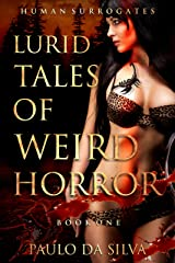 Human Surrogates (Lurid Tales of Weird Horror Book 1) Kindle Edition