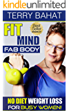 Fit Mind Fab Body: No Diet Weight Loss for Busy Women