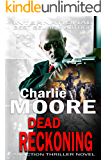 DEAD RECKONING: An Action Thriller Novel (AGAINST THE CLOCK Book 2)