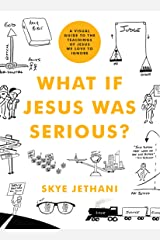 What If Jesus Was Serious?: A Visual Guide to the Teachings of Jesus We Love to Ignore Kindle Edition