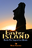 Easter Island: Guide For Inquisitive Minds