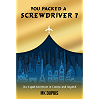 You Packed a Screwdriver?: Our Expat Adventure in Europe and Beyond (English Edition)