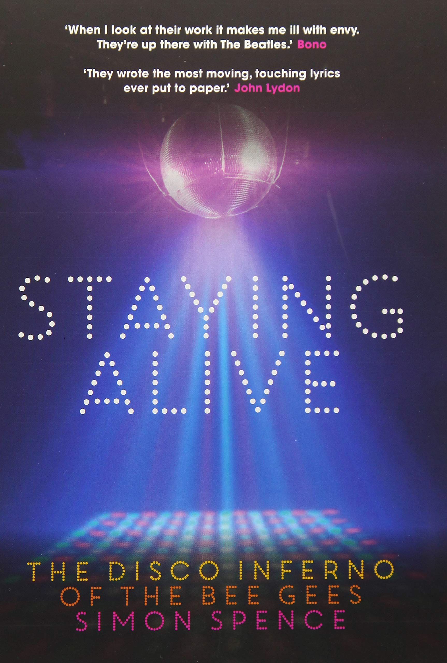 Staying Alive The Disco Inferno Of The Bee Gees Spence Simon 9781911036272 Amazon Com Books