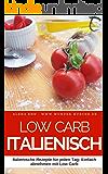 Low Carb Italienisch: 50 Italienische Rezepte für jeden Tag: Einfach abnehmen mit Low Carb (Genussvoll abnehmen mit Low Carb 3)