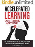 Accelerated Learning: How To Learn Any Skill Or Subject, Double Your Reading Speed And Develop Laser Sharpe Memory - INSTANTLY -  OUT-THINK ANYONE (English Edition)