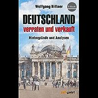Deutschland - verraten und verkauft: Hintergründe und Analysen (German Edition)