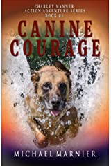 Canine Courage: A Charley Manner Action Adventure - Book 3 (Charley Manner series) Kindle Edition