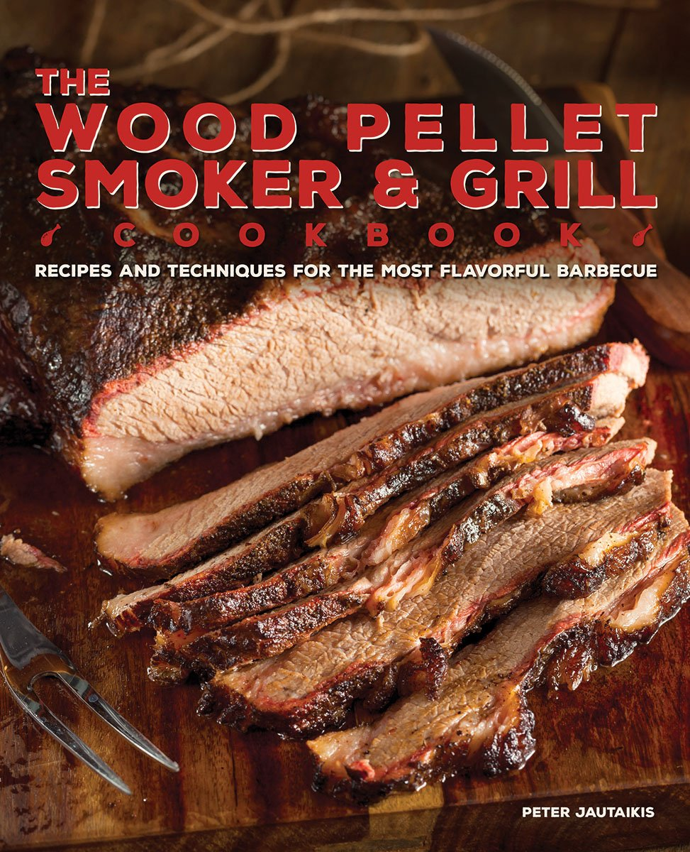The Wood Pellet Smoker and Grill Cookbook: Recipes and Techniques for the Most Flavorful and Delicious Barbecue by Ulysses Pr