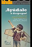 ¡Ayudale a despegar!: Todo lo que tu bebé y tu hijo necesitan para un desarrollo sin limites (Spanish Edition)