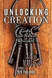 UNLOCKING CREATION: God's True Nature Revealed