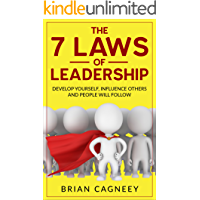 Leadership:The 7 Laws Of Leadership: Develop Yourself, Influence Others And People Will Follow (7 Laws Series, Leadership, Influence People, Leadership Questions Book 1)