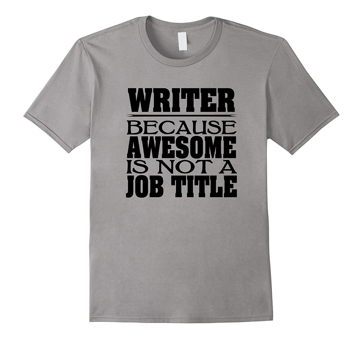 Writer T-shirt Because Awesome Is Not A Job Title-FL
