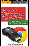 Advanced Chromecast Tips and Tricks (Chromecast User Guide): How to Get The Most Out of Google Chromecast (English Edition)