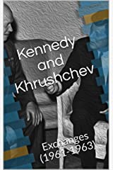 Kennedy and Khrushchev: Exchanges (1961-1963) Kindle Edition