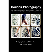 Boudoir Photography: Tips for Presenting Today's Stunning Women