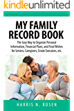 My Family Record Book: The Easy Way to Organize Personal Information, Financial Plans, and Final Wishes for Seniors, Caregivers, Estate Executors, etc.