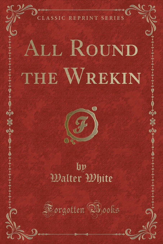 All Round the Wrekin (Classic Reprint) PDF