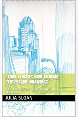 Sloan Teaches How To Make Perspective Drawings: Based on a selection of sky lines from Manhattan (Sloan Teaches Book Series) Kindle Edition