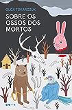 Sobre os ossos dos mortos (Portuguese Edition)