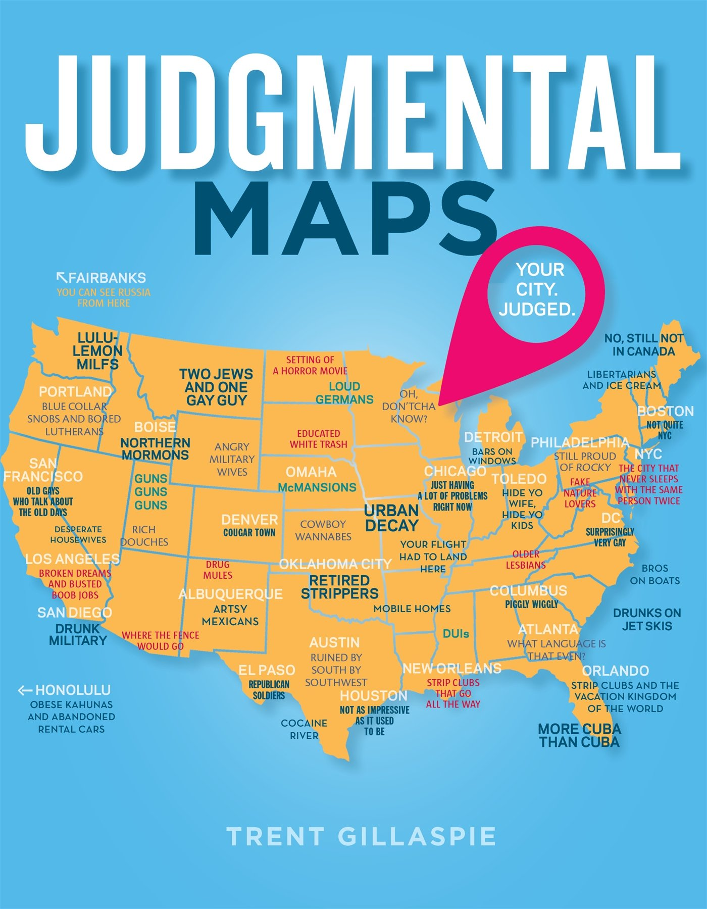 Judgemental Map Of The Us Judgmental Maps: Your City. Judged.: Gillaspie, Trent