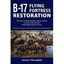 B-17 Flying Fortress Restoration The Story of a WWII Bomber/'s Return to Glor...
