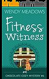 Fitness Witness (Chocolate Cozy Mystery Book 6)
