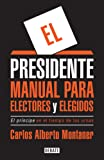 El presidente: Manual para electores y elegidos / The President: A Manual for Voters and the People They Elect (Spanish Edition)